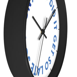 Wall clock — How Did It Get So Late So Soon?