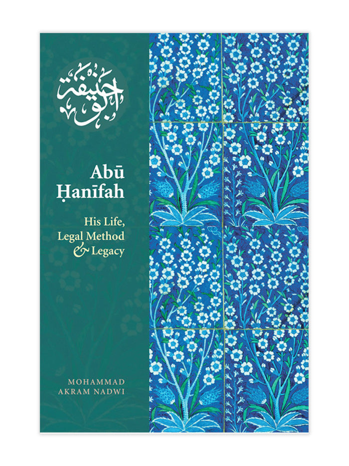 Abu Hanifa: His Life, Legal Method and Legacy