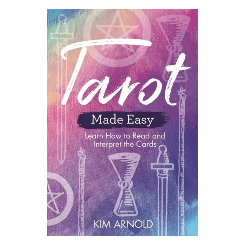 Tarot Made Easy : Learn How to Read and Interpret the Cards by Kim Arnold