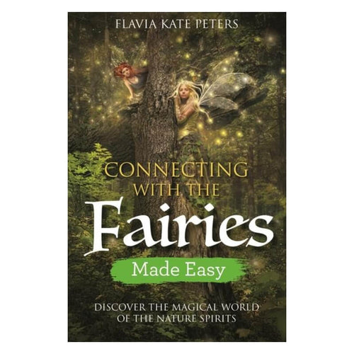 Connecting with the Fairies Made Easy : Discover the Magical World of the Nature Spirits by Flavia Kate Peters