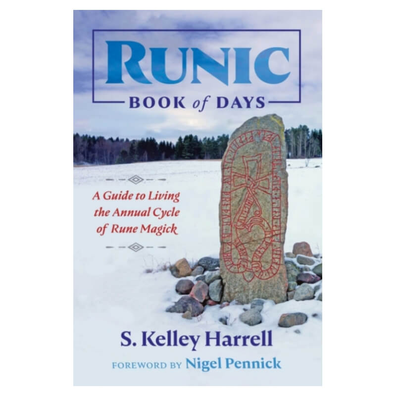 Runic Book of Days : A Guide to Living the Annual Cycle of Rune Magick by S.Kelley Harrell