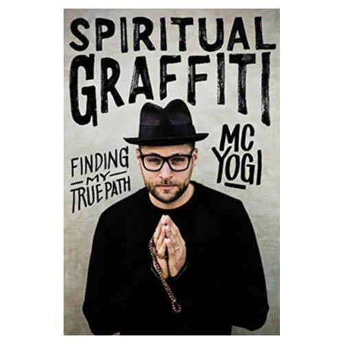 Spiritual Graffiti : Finding My True Path by MC YOGI