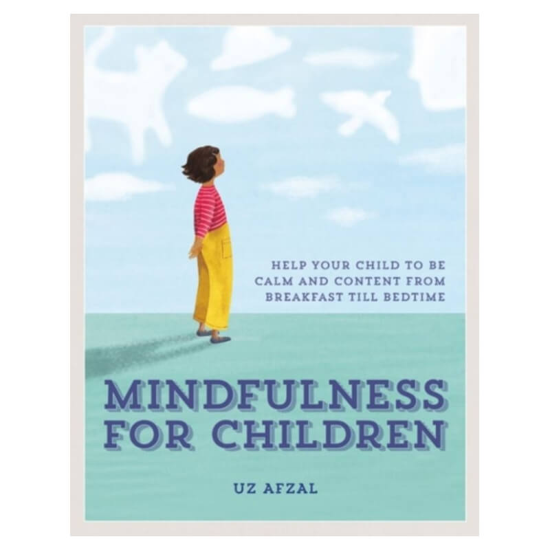 Mindfulness for Children : Help Your Child to be Calm and Content, by Uz Afzal