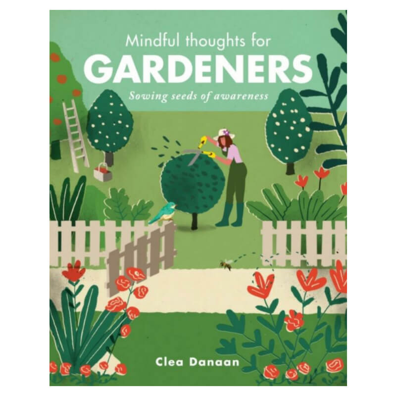 Mindful Thoughts for Gardeners : Sowing Seeds of Awareness by Clea Danaan