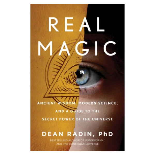Real Magic : Unlocking Your Natural Psychic Abilities to Create Everyday Miracles by Dean Radin Phd