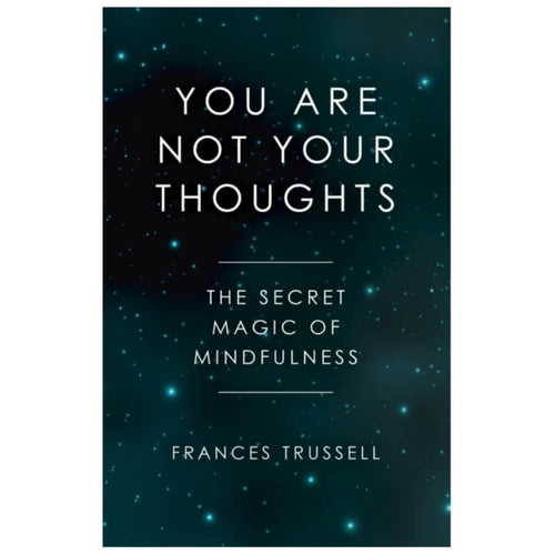 You Are Not Your Thoughts : The Secret Magic of Mindfulness