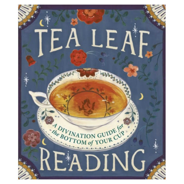Tea Leaf Reading : A Divination Guide for the Bottom of Your Cup by Dennis Fairchild