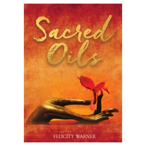Sacred Oils : Working with 20 Precious Oils to Heal Spirit and Soul by Felicity Warner