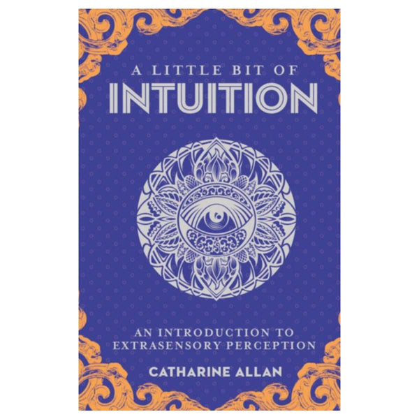 Little Bit of Intuition, A : An Introduction to Extrasensory Perception By Catharine Allan