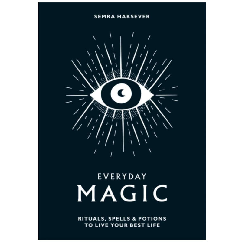 Everyday Magic : Rituals, spells and potions to live your best life By Semra Haksever