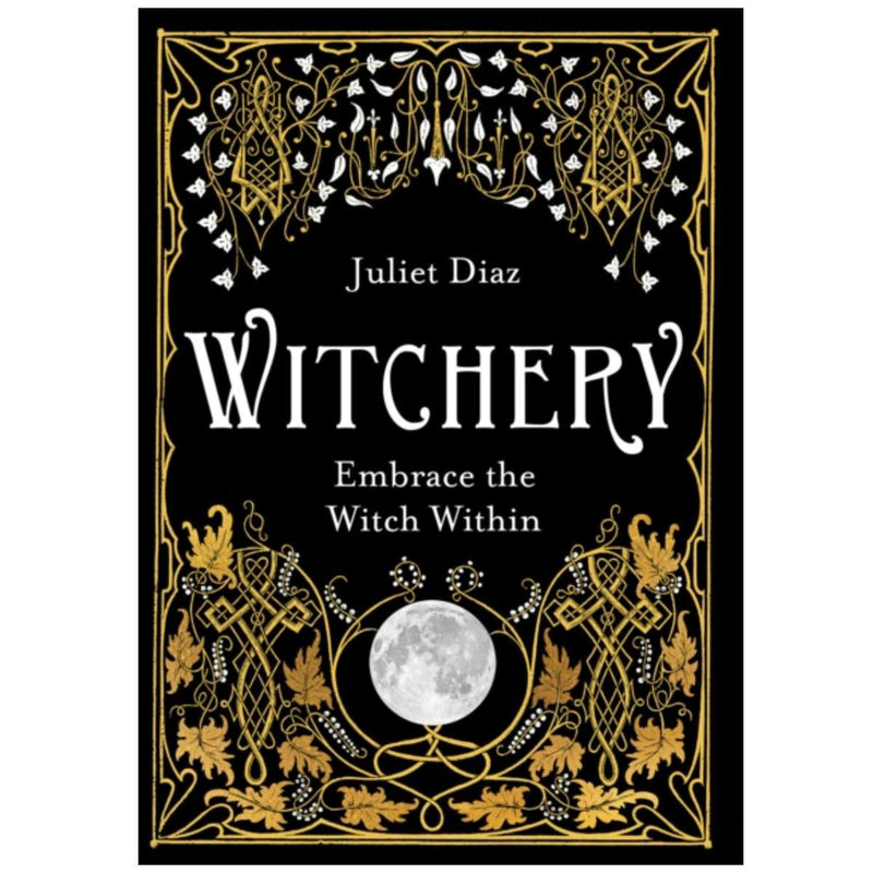 Witchery : Embrace the Witch Within By Juliet Diaz
