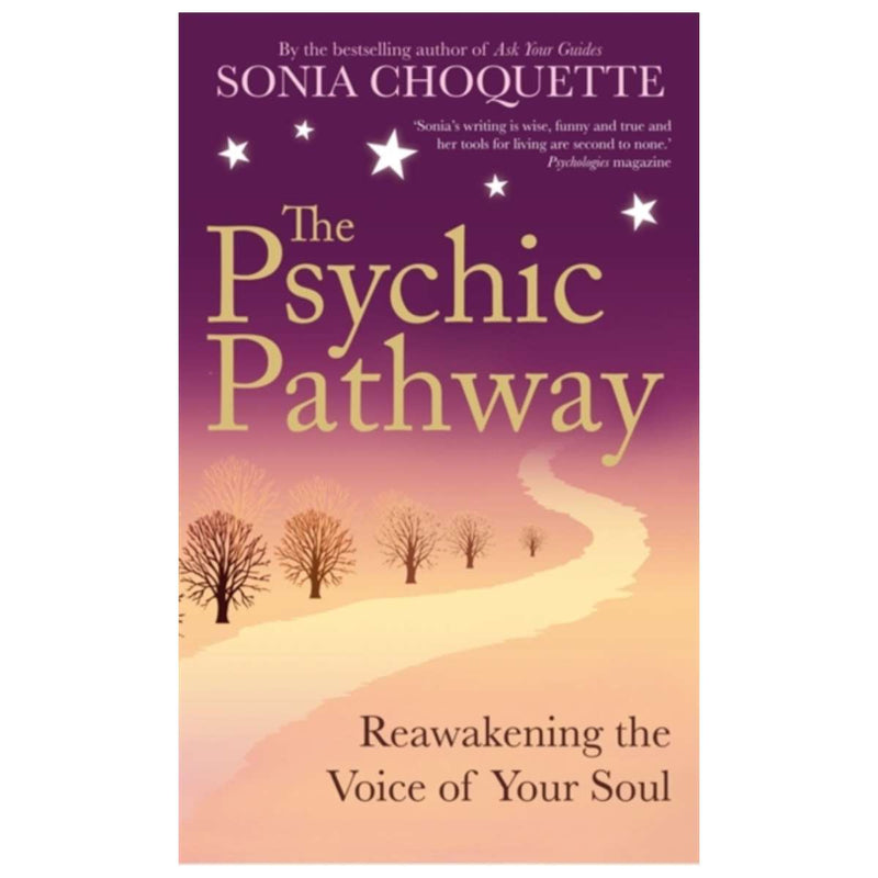 The Psychic Pathway : Reawakening the Voice of Your Soul By Sonia Choquette