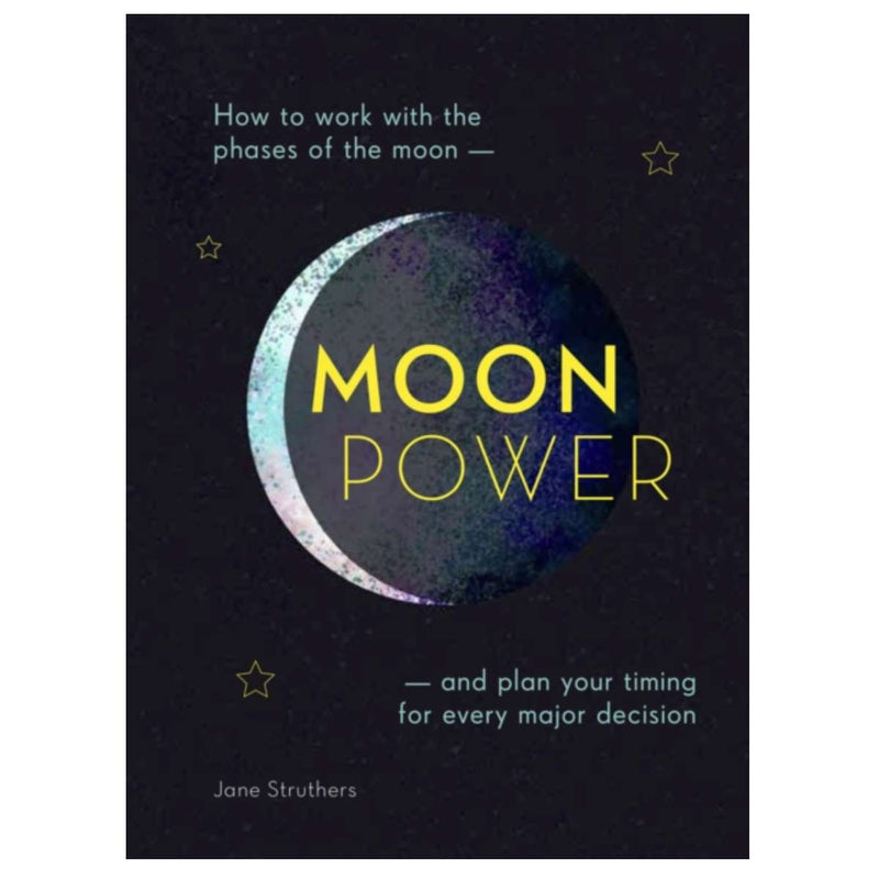 Moonpower : How to Work with the Phases of the Moon and Plan Your Timing for Every Major Decision By Jane Struthers