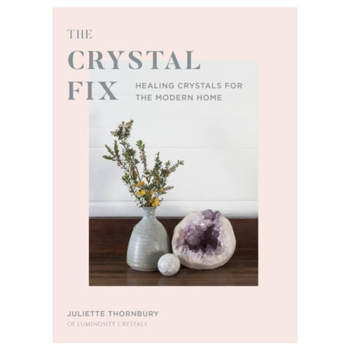 The Crystal Fix : Healing Crystals for the Modern Home by Juliette Thornbury