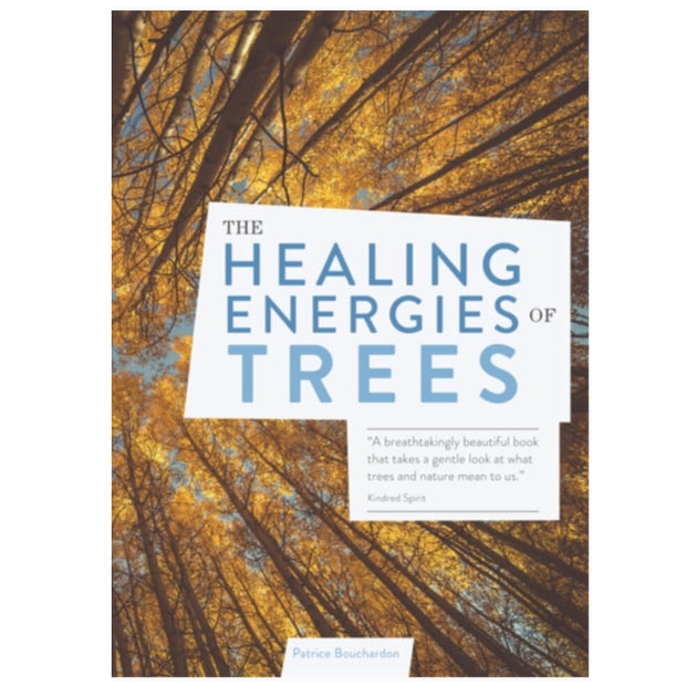 The Healing Energies of Trees by Patrice Bouchardon