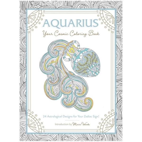 Aquarius: Your Cosmic Coloring Book: 24 Astrological Designs for Your Zodiac Sign! by Mecca Woods