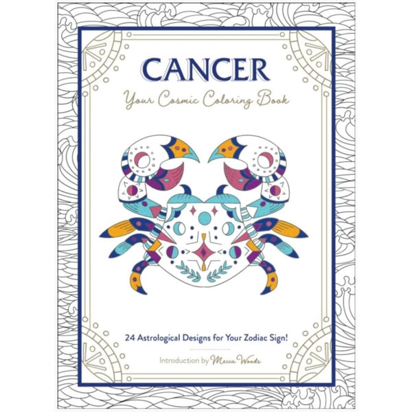Cancer: Your Cosmic Coloring Book: 24 Astrological Designs for Your Zodiac Sign! by Mecca Woods