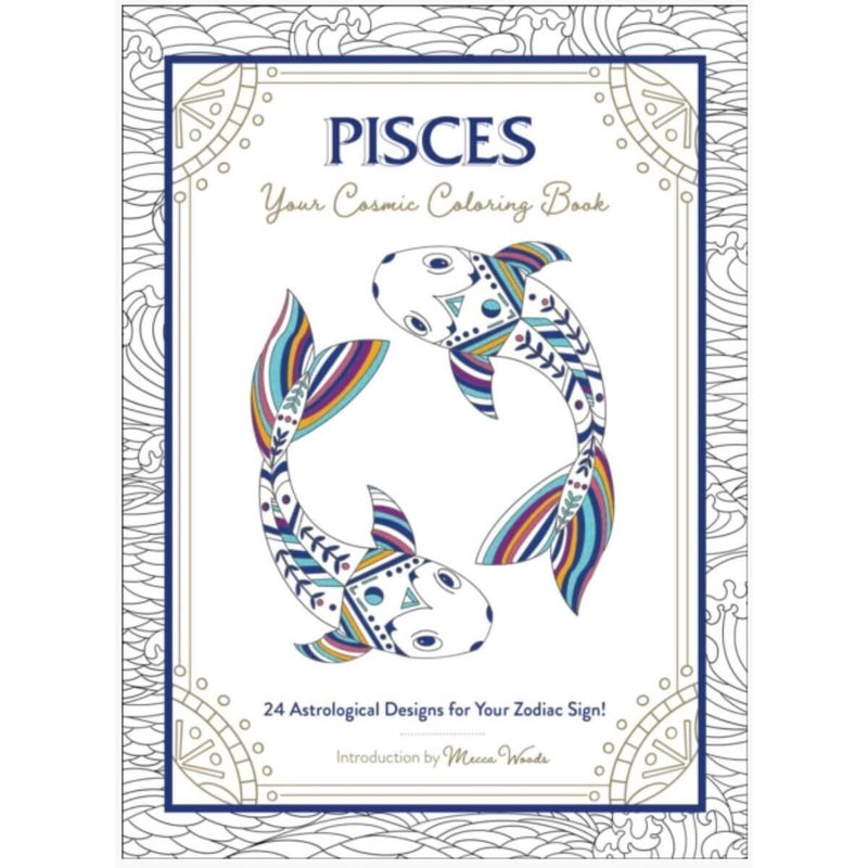 Pisces: Your Cosmic Coloring Book: 24 Astrological Designs for Your Zodiac Sign! by Mecca Woods