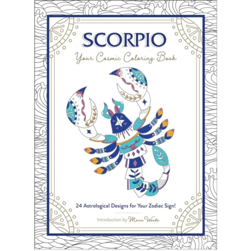 Scorpio: Your Cosmic Coloring Book: 24 Astrological Designs for Your Zodiac Sign! by Mecca Woods