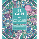 Be Calm and Colour: Channel Your Anxiety into a Soothing, Creative Activity by Lacy Mucklow