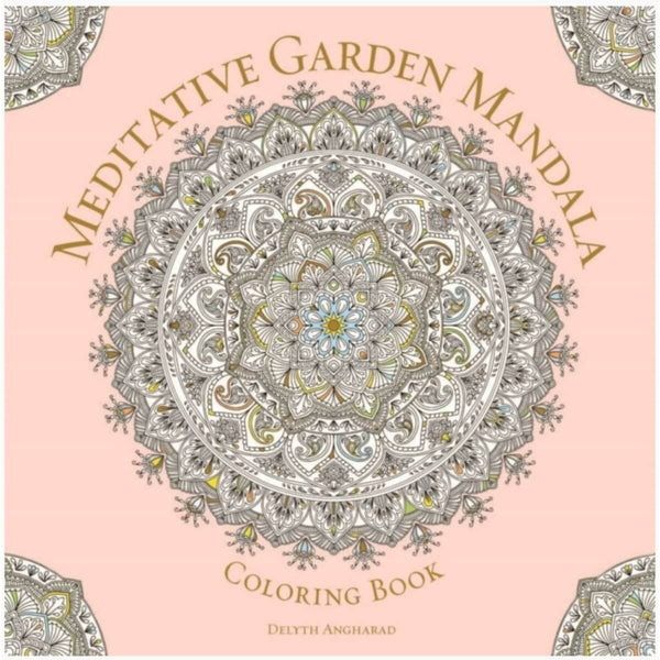 Meditative Garden Mandala Coloring Book: Serene Nature by Delyth Angharad