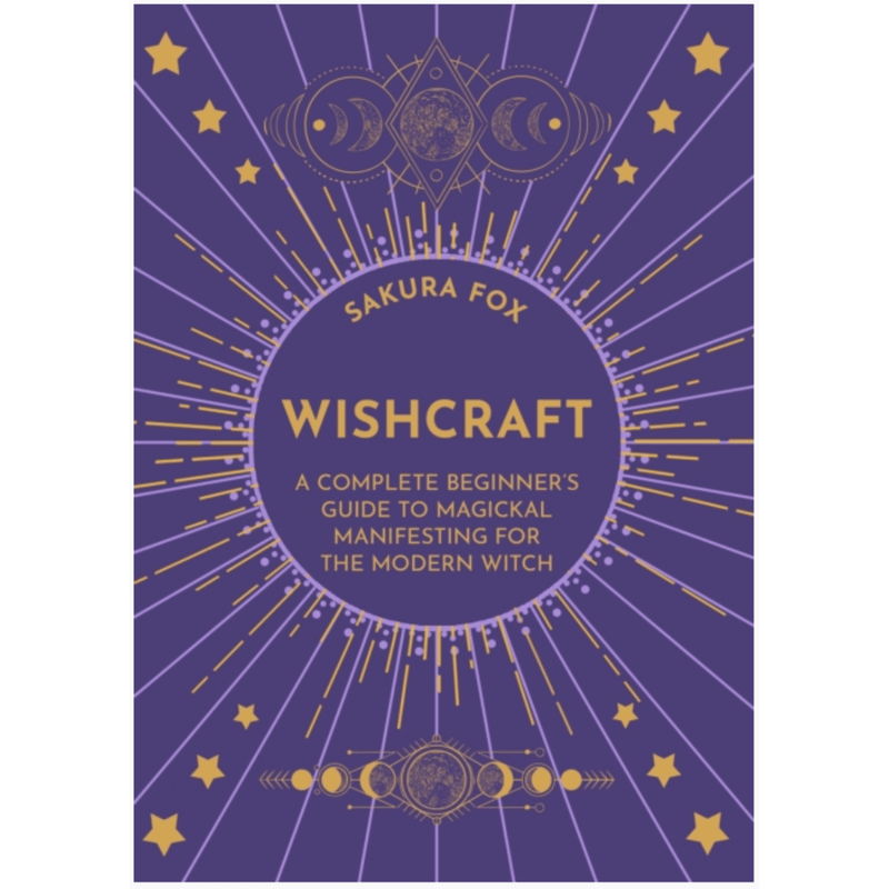 Wishcraft: A Complete Beginner's Guide to Magickal Manifesting for the Modern Witch by Sakura Fox