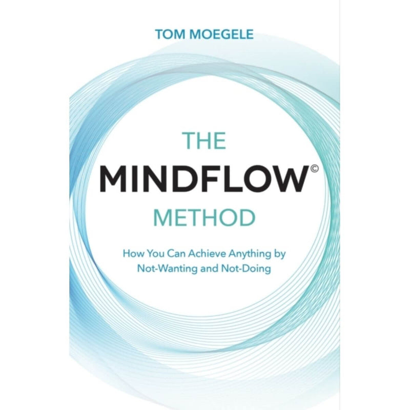 The MINDFLOW Method by Tom Moegele