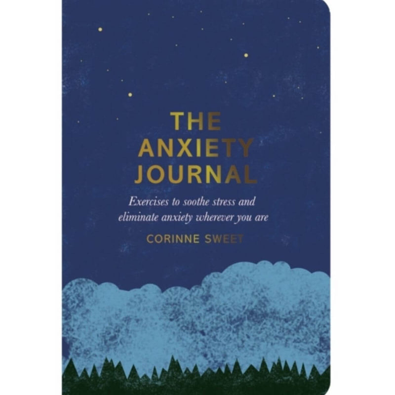 The Anxiety Journal: Exercises to soothe stress and eliminate anxiety wherever you are by Corinne Sweet