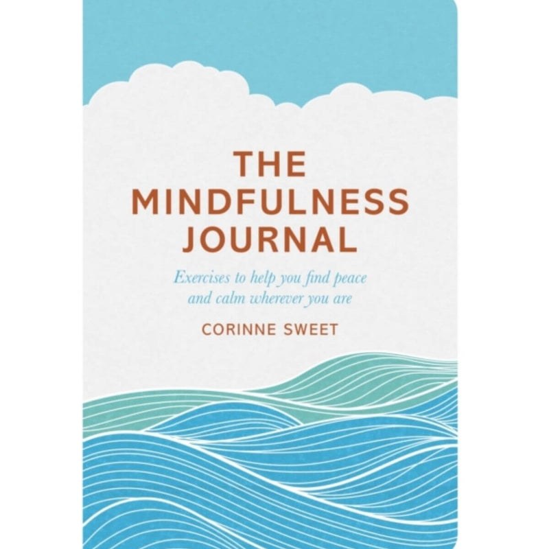 The Mindfulness Journal: Exercises to help you find peace and calm wherever you are by Corinne Sweet & Marcia Mihotich