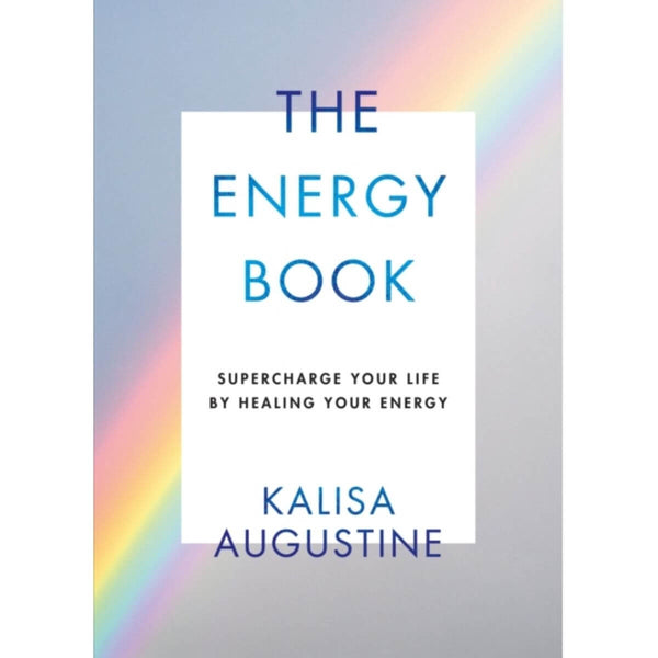 The Energy Book: Supercharge your life by healing your energy by Kalisa Augustine
