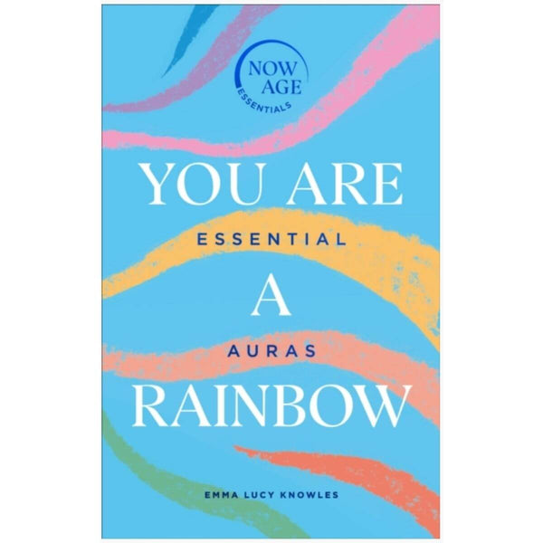 You Are A Rainbow: Essential Auras (Now Age series) by Emma Lucy Knowles