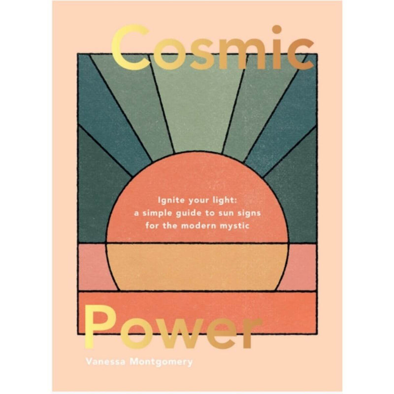 Cosmic Power: Ignite your light by Vanessa Montgomery