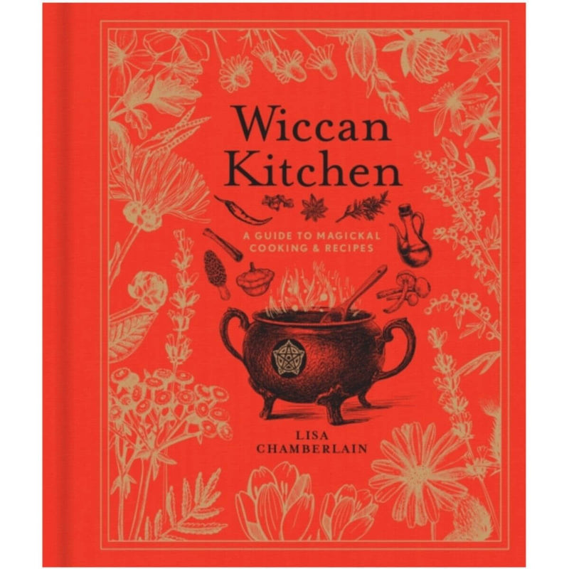 Wiccan Kitchen: A Guide to Magickal Cooking & Recipes by Lisa Chamberlain
