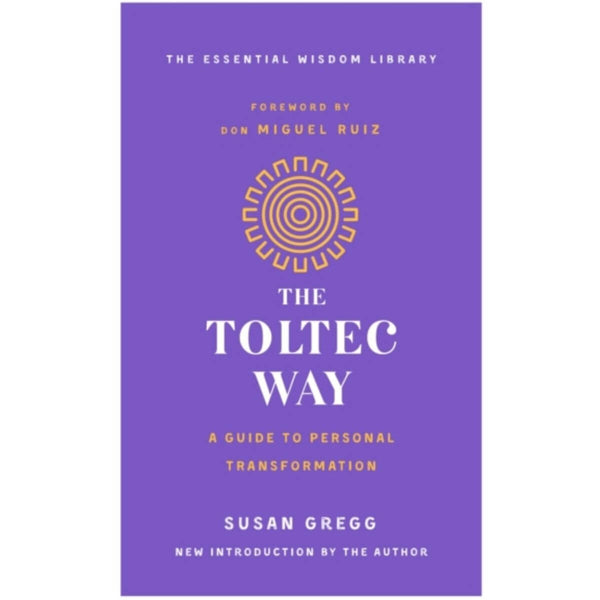 The Toltec Way: A Guide to Personal Transformation by Susan Gregg