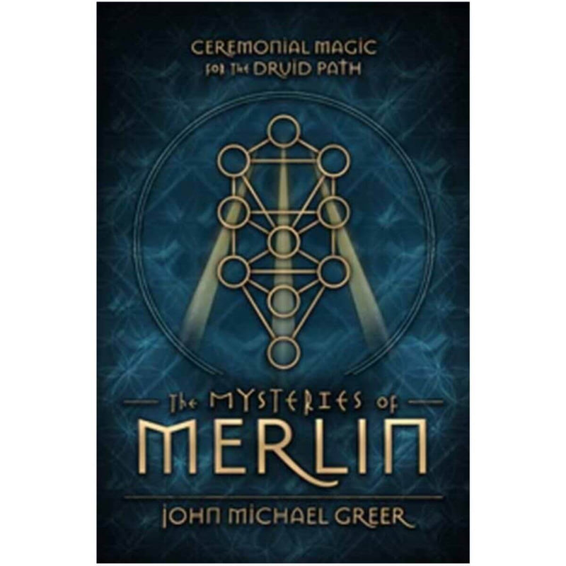 The Mysteries of Merlin: Ceremonial Magic for the Druid Path by John Michael Greer