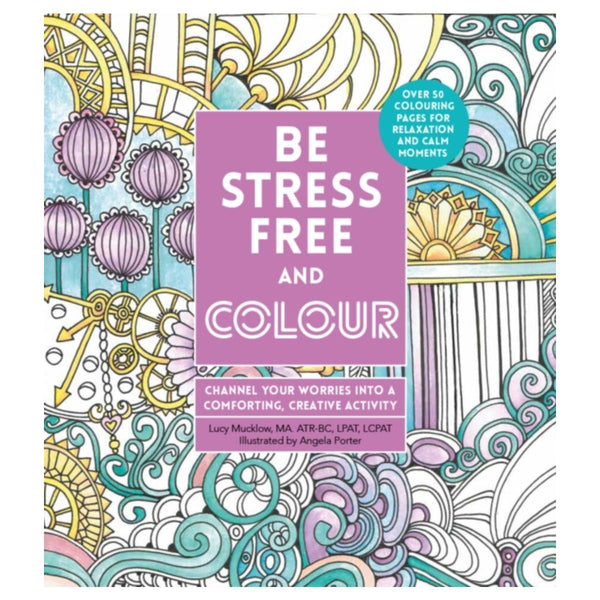 Be Stress-Free and Colour: Channel Your Worries into a Comforting, Creative Activity by Lacy Mucklow