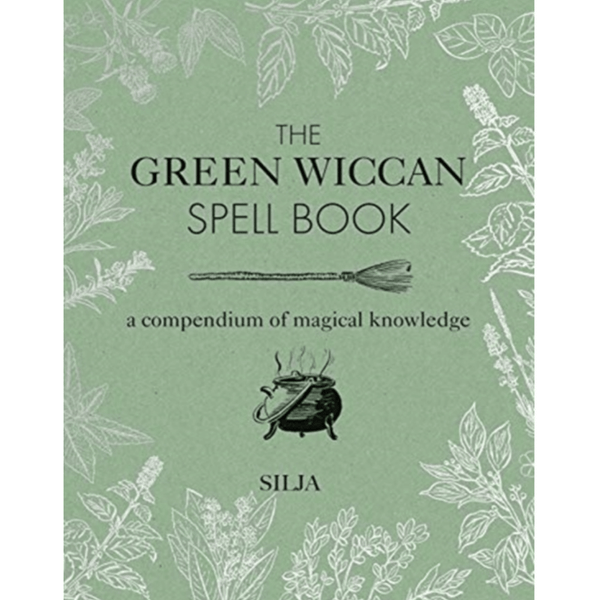 The Green Wiccan Spell Book : A Compendium of Magical Knowledge