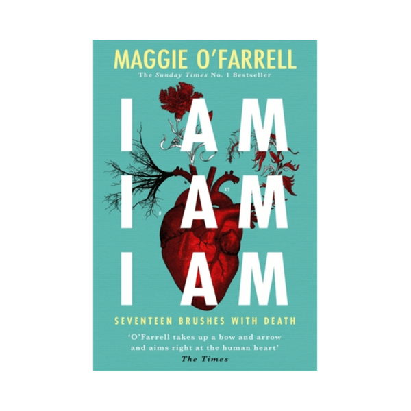 I Am, I Am, I Am: Seventeen Brushes With Death : The Breathtaking Number One Bestseller by Maggie O'Farrell