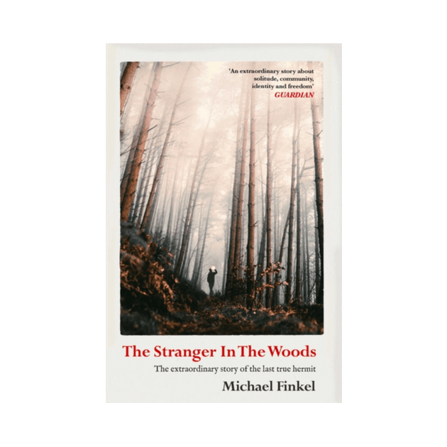 The Stranger in the Woods : 'A meditation on solitude, wildness and survival' Wall Street Journal by Michael Finkel