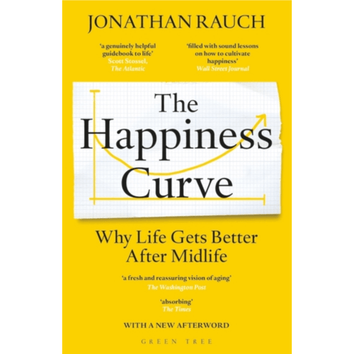 The Happiness Curve : Why Life Gets Better After Midlife