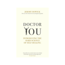 Doctor You : Revealing the science of self-healing by Jeremy Howick