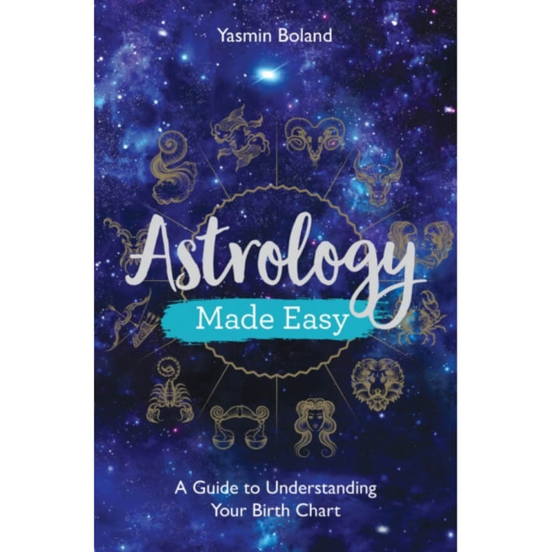 Astrology Made Easy : A Guide to Understanding Your Birth Chart by Yasmin Boland