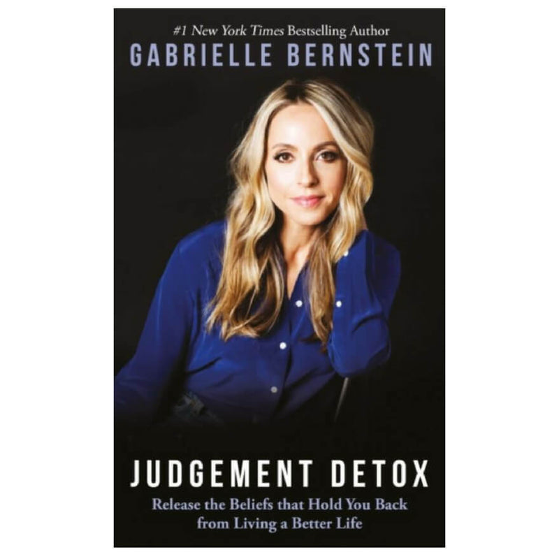 Judgement Detox : Release the Beliefs That Hold You Back from Living a Better Life by Gabrielle Bernstein