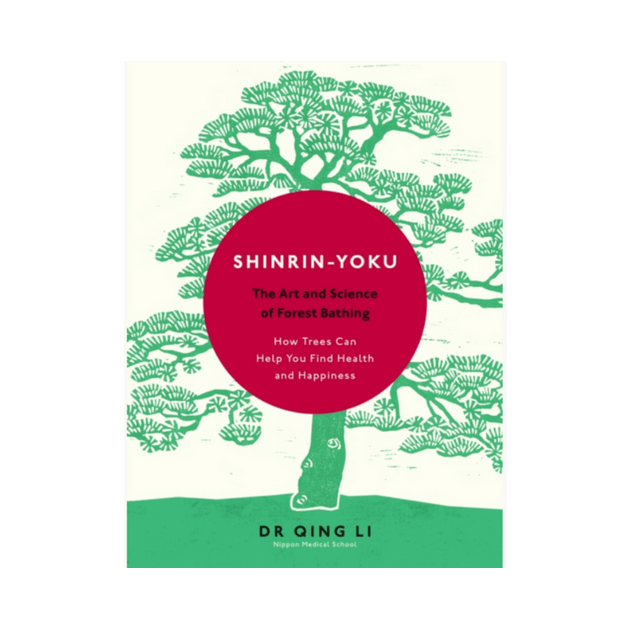 Shinrin-Yoku : The Art and Science of Forest Bathing by Dr Qing Li