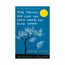 The Things You Can See Only When You Slow Down : How to be Calm in a Busy World by Haemin Sunim