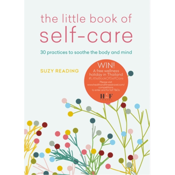 The Little Book of Self-care : 30 Practices to Soothe the Body, Mind and Soul
