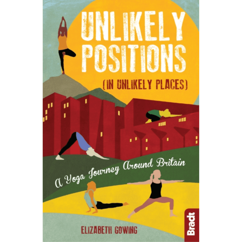 Unlikely Positions in Unlikely Places : A Yoga Journey around Britain