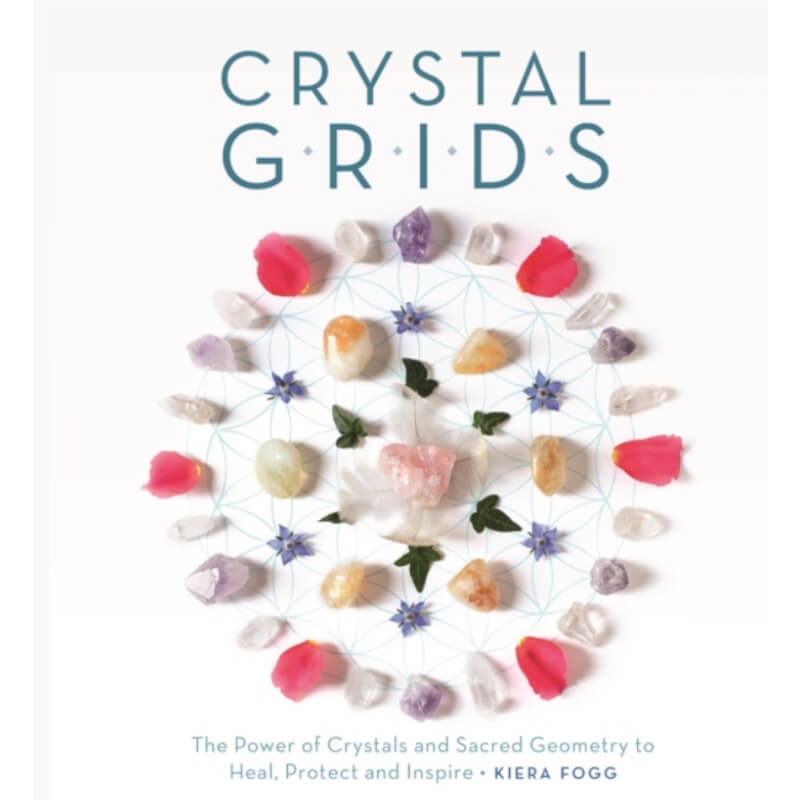 Crystal Grids : The Power of Crystals and Sacred Geometry to Heal, Protect, and Inspire