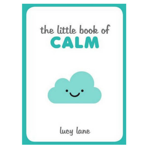 The Little Book of Calm : Tips, Techniques and Quotes to Help You Relax and Unwind by Lucy Lane