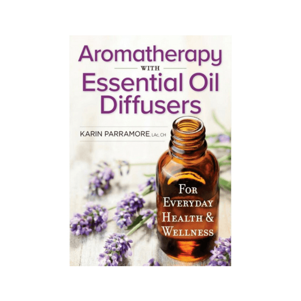 Aromatherapy With Essential Oil Diffusers : For Everyday Health & Wellness by Karin Parramore